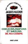 Jacques Maximin, Couleurs, parfums et saveurs de ma cuisine