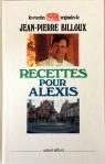 Jean Pierre Billoux, recettes pour Alexis