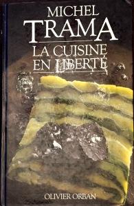 Michel Trama, La cuisine en liberté