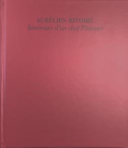 Aurélien Rivoire, Itinéraire d'un chef Pâtissier